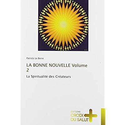 LA BONNE NOUVELLE TOME 2  - LA SPIRITUALITÉ DES CRÉATEURS