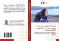 INTERFACE TRAUMATISMES PSYCHIQUES ET PROCESSUS META-COGNITIF - ETUDE LONGITUDINALE DU PROCESSUS META
