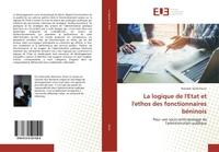 LA LOGIQUE DE L'ETAT ET L'ETHOS DES FONCTIONNAIRES BENINOIS - POUR UNE SOCIO-ANTHROPOLOGIE DE L'ADMI