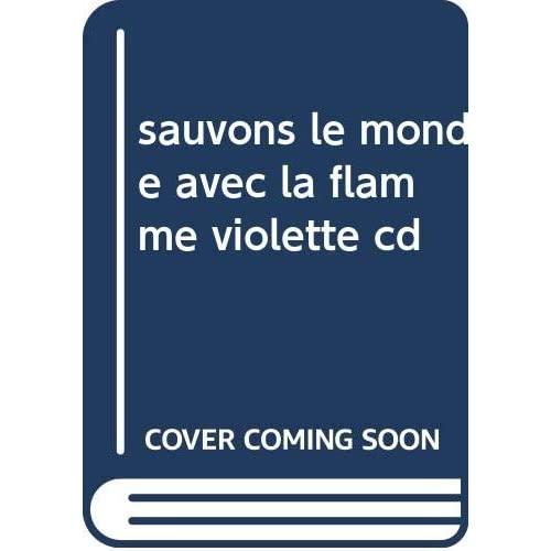 SAUVONS LE MONDE AVEC LA FLAMME VIOLETTE CD
