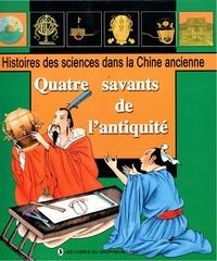 QUATRE SAVANTS DE L'ANTIQUITE - HISTOIRE DES SCIENCES DANS LA CHINE ANCIENNE