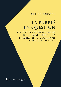 LA PURETE EN QUESTION - EXALTATION ET DEVOIEMENT D'UN IDEAL ENTRE JUIFS ET CHRETIENS (COURONNE D'ARA