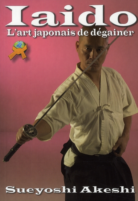 IAIDO : L'ART JAPONAIS DE DEGAINER