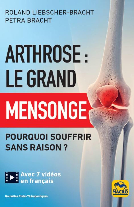 ARTHROSE : LE GRAND MENSONGE - POURQUOI SOUFFRIR SANS RAISON ?