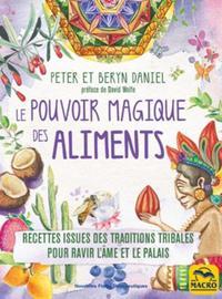 LE POUVOIR MAGIQUE DES ALIMENTS - RECETTES ISSUES DES TRADITIONS TRIBALES POUR RAVIR L AME ET LE PAL
