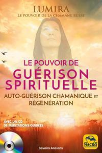 LE POUVOIR DE GUERISON SPIRITUELLE - AUTO-GUERISON CHAMANIQUE ET REGENERATION. AVEC UN CD DE MEDITAT