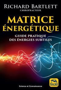MATRICE ENERGETIQUE - GUIDE PRATIQUE DES ENERGIES SUBTILES