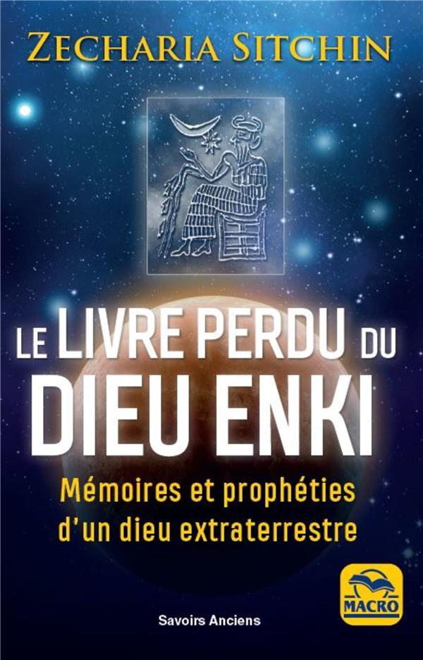 LE LIVRE PERDU DU DIEU ENKI - MEMOIRES ET PROPHETIES D'UN DIEU EXTRATERRRESTRE