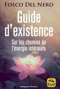 GUIDE D EXISTENCE - SUR LES CHEMINS DE L ENERGIE INTERIEURE