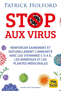 STOP AUX VIRUS - RENFORCER SAINEMENT ET NATURELLEMENT L'IMMUNITE AVEC LES VITAMINES C D A E, LES MIN