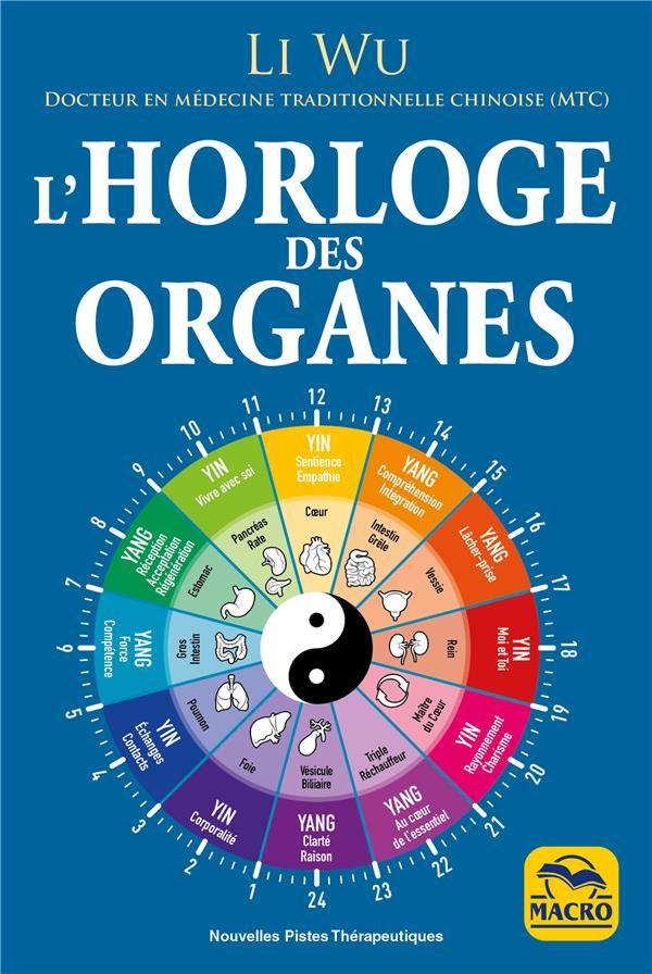 L'HORLOGE DES ORGANES - VIVEZ EN HARMONIE AVEC LES RYTHMES NATURELS DE VOTRE CORPS