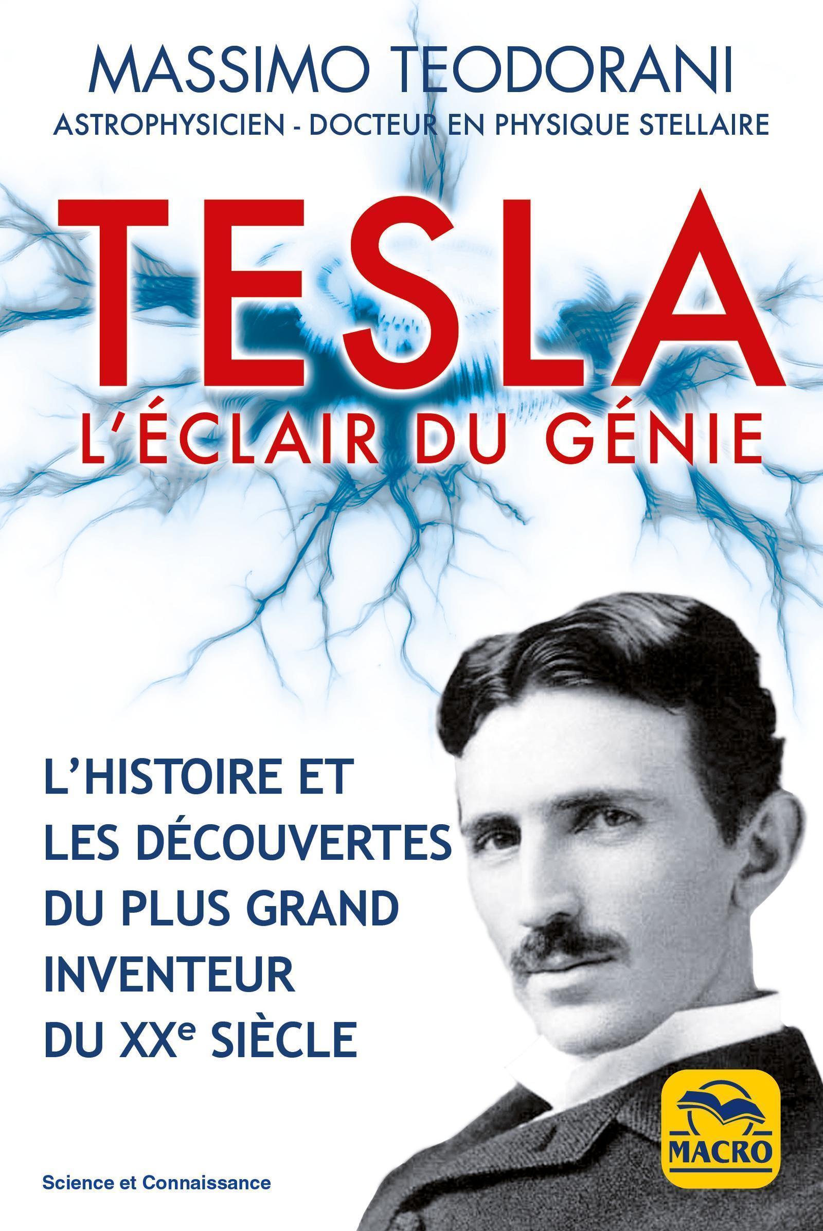 TESLA, L'ECLAIR DU GENIE - L'HISTOIRE ET LES DECOUVERTES DU PLUS GRAND INVENTEUR DU XXE SIECLE