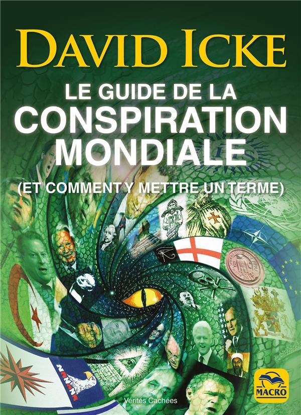 LE GUIDE DE LA CONSPIRATION MONDIALE - (ET COMMENT Y METTRE UN TERME)