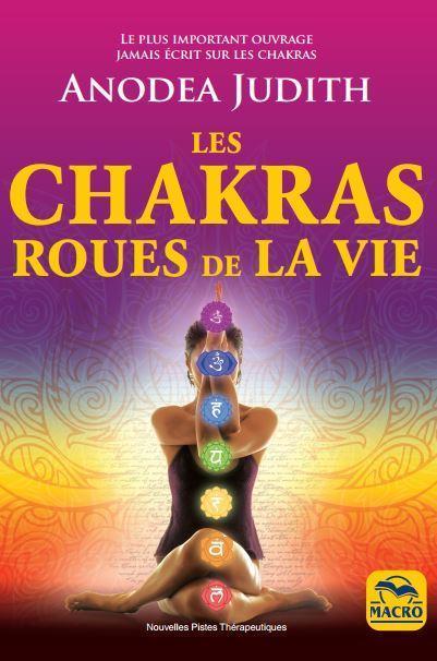 LES CHAKRAS ROUES DE LA VIE - POUR VIVRE SEREINEMENT L'AMOUR, LA SEXUALITE ET RETROUVER LE BIEN-ETRE