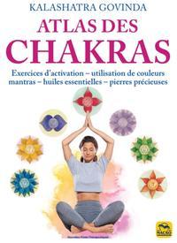 ATLAS DES CHAKRAS - EXERCICES D'ACTIVATION, UTILISATION DE COULEURS, MANTRAS, HUILES ESSENTIELLES, P