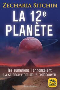 LA 12E PLANETE - LES SUMERIENS L'ANNONCAIENT LA SCIENCE VIENT DE LA REDECOUVRIR. NOUVELLE TRADUCTION