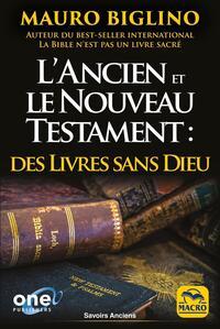 L'ANCIEN ET LE NOUVEAU TESTAMENT : DES LIVRES SANS DIEU - COMMENT LES RELIGIONS ONT ETE BATIES DE TO
