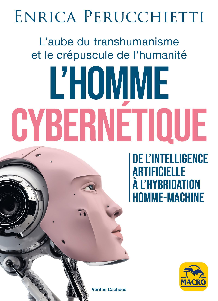 L'HOMME CYBERNETIQUE - DE L'INTELLIGENCE ARTIFICIELLE A L'HYBRIDATION HOMME-MACHINE