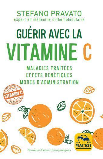 GUERIR AVEC LA VITAMINE C - MALADIES TRAITEES, EFFETS BENEFIQUES, MODES D'ADMINISTRATION