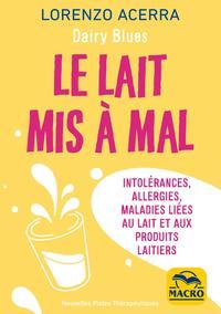 LE LAIT MIS A MAL - INTOLERANCES, ALLERGIES, MALADIES LIEES AU LAIT ET AUX PRODUITS LAITIERS