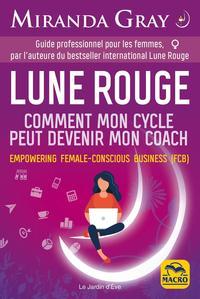 LUNE ROUGE - COMMENT MON CYCLE PEUT DEVENIR MON COACH. - GUIDE PROFESSIONNEL POUR LES FEMMES