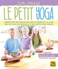 LE PETIT YOGA - COMMENT BATIR DES COURS DE YOGA POUR LES ENFANTS DE 5 A 11 ANS AVEC DE JEUX, DES EXE