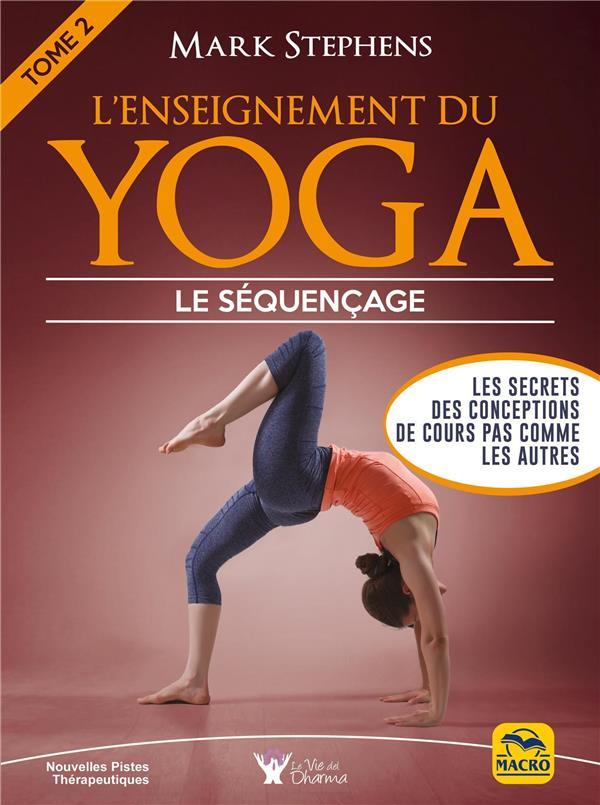 L'ENSEIGNEMENT DU YOGA - TOME 2 - LE SEQUENCAGE. LES SECRETS DES CONCEPTIONS DE COURS PAS COMMES LES