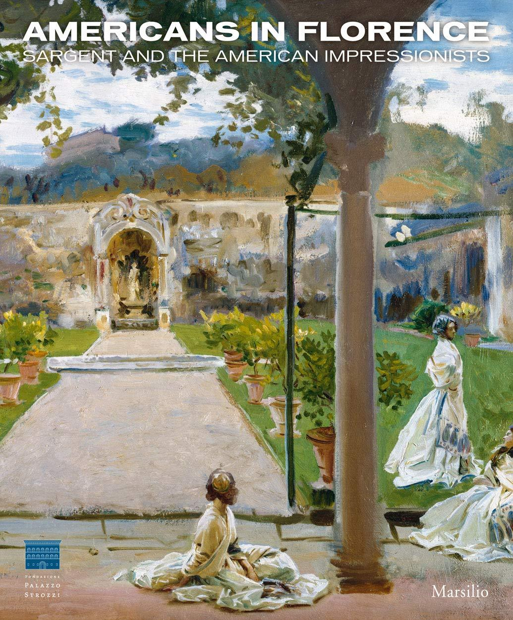 AMERICANS IN FLORENCE : SARGENT AND THE AMERICAN IMPRESSIONISTS /ANGLAIS