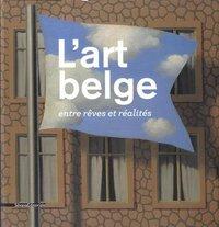 L'ART BELGE ENTRE REVES ET REALITES