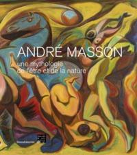 ANDRE MASSON, UNE MYTHOLOGIE DE L'ETRE ET DE LA NATURE
