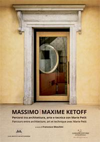 MASSIMO. MAXIME KETOFF - PERCORSI TRA ARCHITETTURA, ARTE E TECNICA CON MARIE PETIT I PARCOURS ENTRE