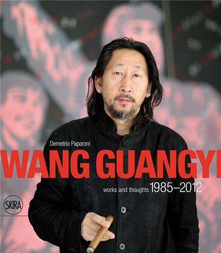 WANG GUANGYI WORDS AND THOUGHTS 1985-2012 /ANGLAIS