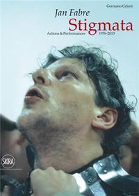 JAN FABRE STIGMATA. ACTIONS & PERFORMANCES 1976-2013 /ANGLAIS