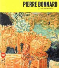PIERRE BONNARD - LA COULEUR RADIEUSE