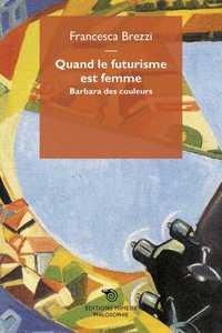 QUAND LE FUTURISME EST FEMME BARBARA DES COULEURS