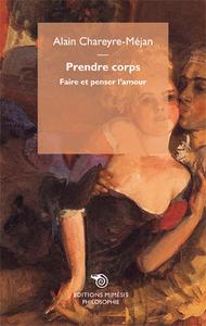 PRENDRE CORPS, FAIRE ET PENSER L'AMOUR