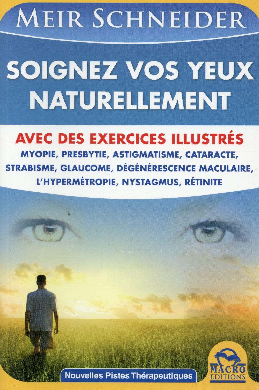 SOIGNEZ VOS YEUX NATURELLEMENT  AVEC DES EXERCICES ILLUSTRES - AVEC DES EXERCICES ILLUSTRES : MYOPIE
