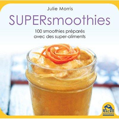 SUPERSMOOTHIES - 100 RECETTES DELICIEUSES, STIMULANTES ET NUTRITIVES PREPAREES AVEC DES SUPERALIMENT