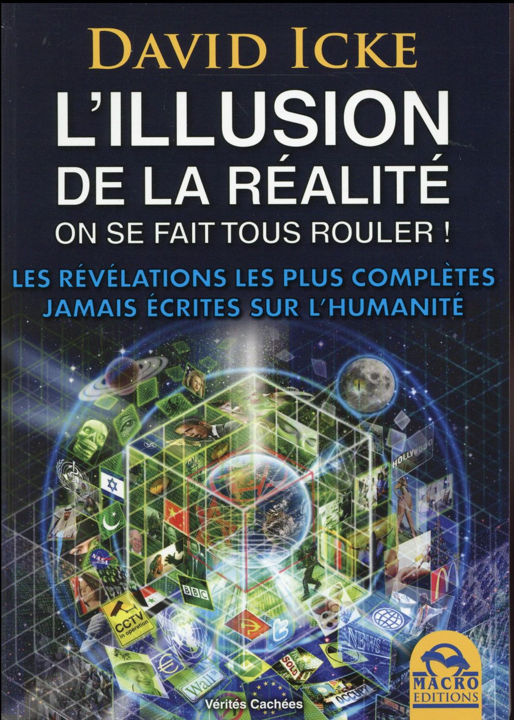 L'ILLUSION DE LA REALITE. ON SE FAIT TOUS ROULER ! - LES REVELATIONS LES PLUS COMPLETES JAMAIS ECRIT