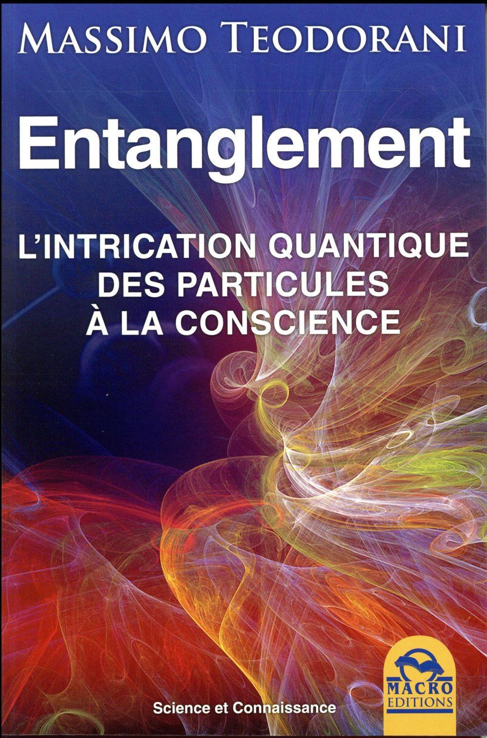 ENTANGLEMENT - L'INTRICATION QUANTIQUE DES PARTICULES A LA CONSCIENCE.
