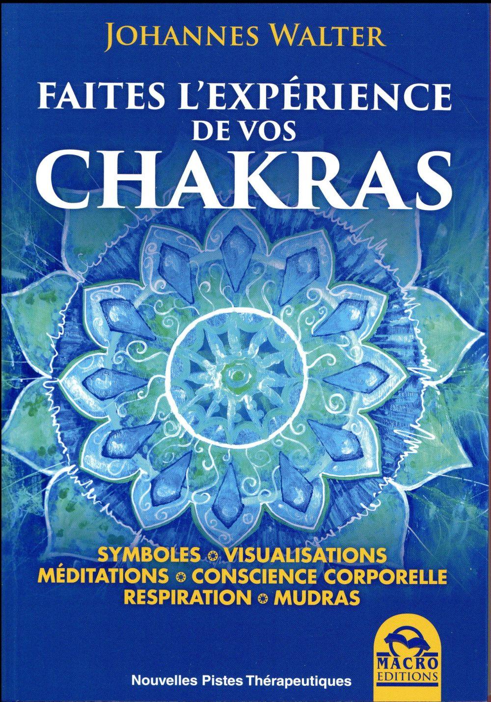 FAITES L'EXPERIENCE DE VOS CHAKRAS - SYMBOLES. VISUALISATION. MEDITATIONS. CONSCIENCE CORPORELLE. RE