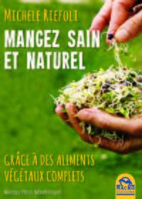 MANGER SAIN ET NATUREL - GRACE A DES ALIMENTS VEGETAUX COMPLETS.