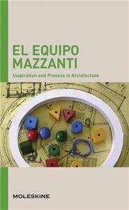 EL EQUIPO MAZZANTI INSPIRATION AND PROCESS IN ARCHITECTURE /ANGLAIS