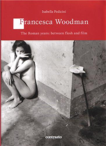 FRANCESCA WOODMAN - THE ROMAN YEARS: BETWEEN FLESH AND FILMS /ANGLAIS