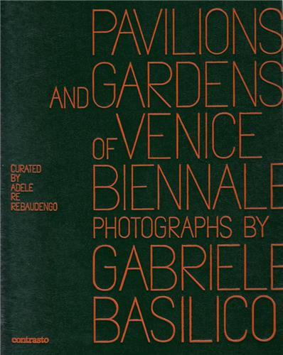 GABRIELE BASILICO: PAVILIONS AND GARDENS OF VENICE BIENNALE /ANGLAIS/ITALIEN