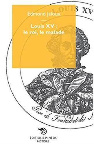 LOUIS XV : LE ROI, LE MALADE