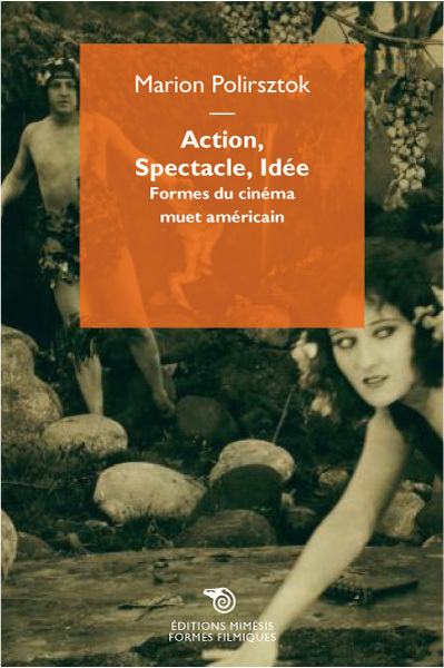 ACTION, SPECTACLE, IDEE. - FORMES DU CINEMA MUET AMERICAIN