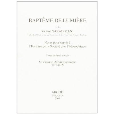 BAPTEME DE LUMIERE : NOTES POUR SERVIR A L'HISTOIRE DE LA SOCIETE DITE THEOSOPHIQUE
