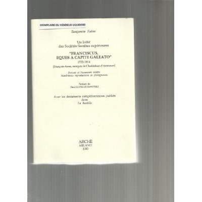 UN INITIE DES SOCIETES SECRETES SUPERIEURES : FRANCISCUS EQUES A CAPITE GALEATO. 1753-1814