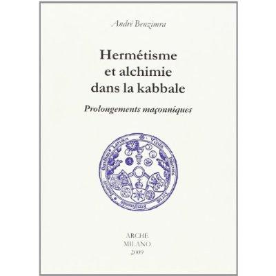 HERMETISME ET ALCHIMIE DANS LA KABBALE. PROLONGEMENTS MACONNIQUES